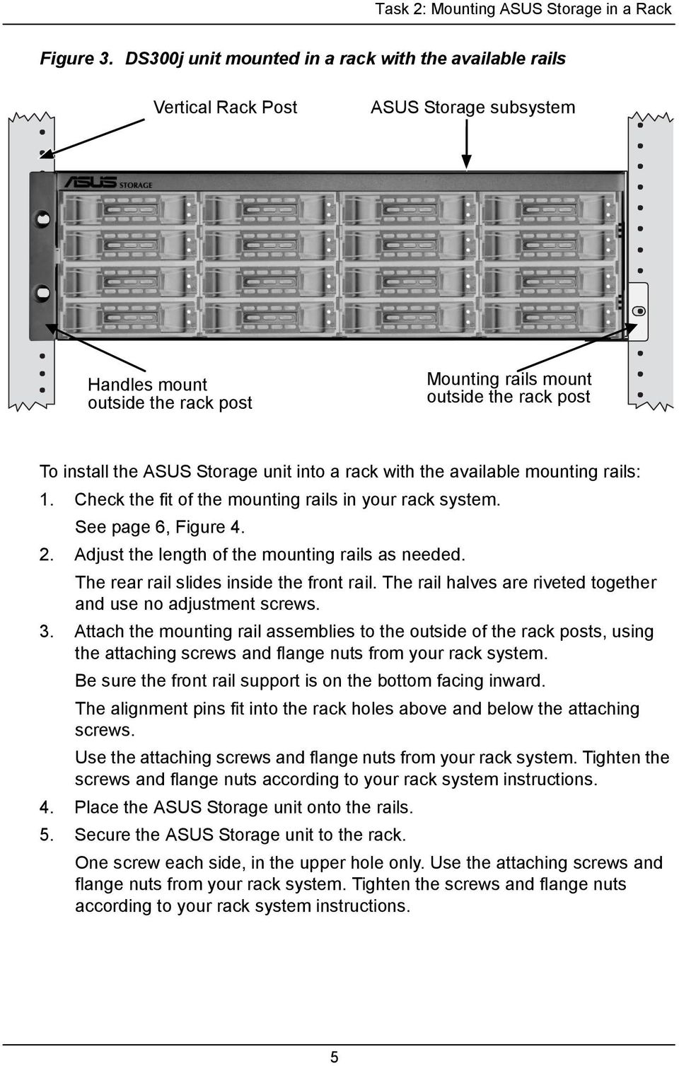 Storage unit into a rack with the available mounting rails: 1. Check the fit of the mounting rails in your rack system. See page 6, Figure 4. 2. Adjust the length of the mounting rails as needed.