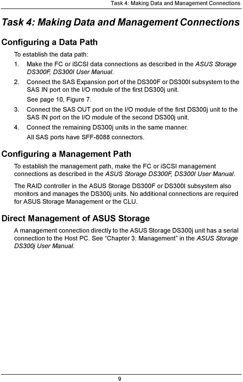 Connect the SAS Expansion port of the DS300F or DS300I subsystem to the SAS IN port on the I/O module of the first DS300j unit. See page 10, Figure 7. 3.