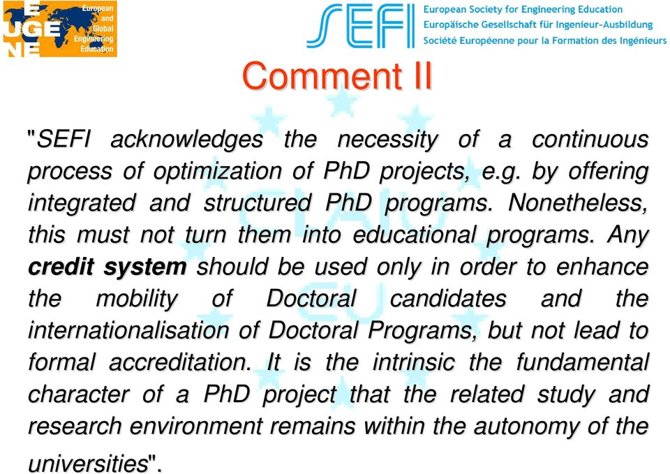 Any credit system should be used only in order to enhance the mobility of Doctoral candidates and the internationalisation of Doctoral