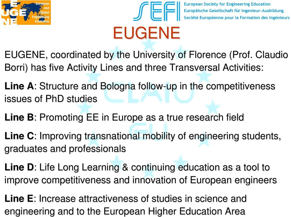 studies Line B: Promoting EE in Europe as a true research field Line C: Improving transnational mobility of engineering students, graduates and
