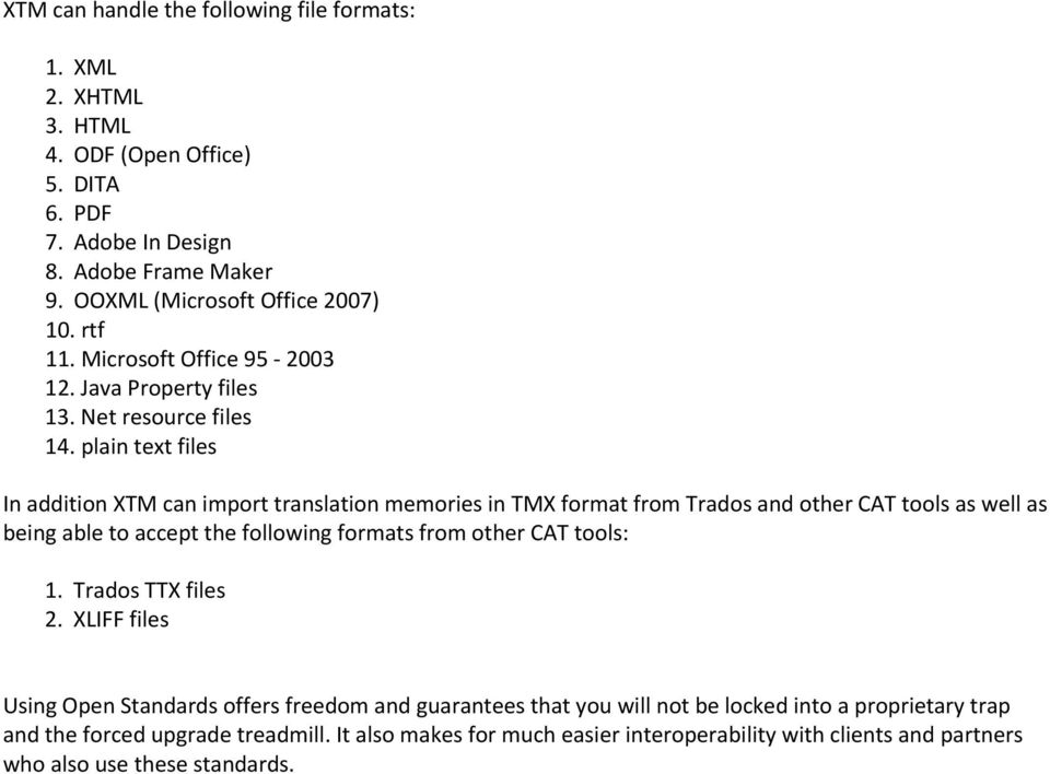 plain text files In addition XTM can import translation memories in TMX format from Trados and other CAT tools as well as being able to accept the following formats from other CAT