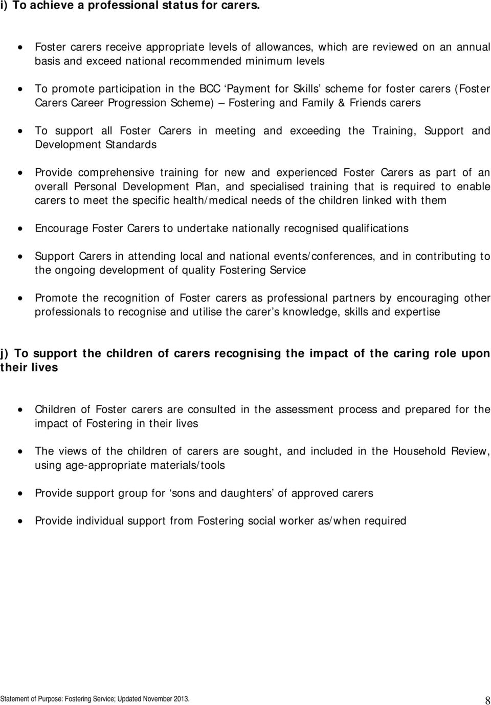 scheme for foster carers (Foster Carers Career Progression Scheme) Fostering and Family & Friends carers To support all Foster Carers in meeting and exceeding the Training, Support and Development