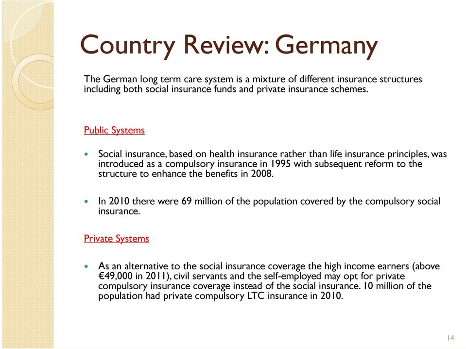 the benefits in 2008. In 2010 there were 69 million of the population covered by the compulsory social insurance.
