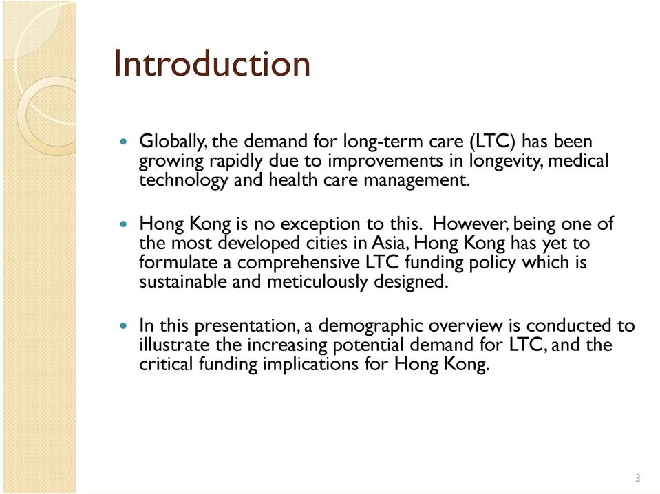 However, being one of the most developed cities in Asia, Hong Kong has yet to formulate a comprehensive LTC funding policy which is
