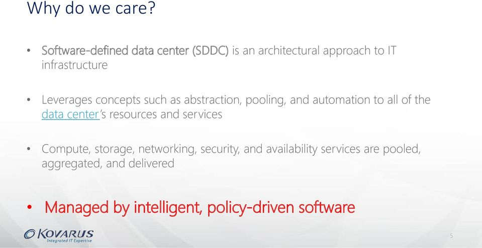 Leverages concepts such as abstraction, pooling, and automation to all of the data center s