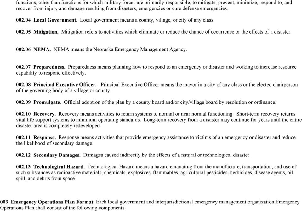 Mitigation refers to activities which eliminate or reduce the chance of occurrence or the effects of a disaster. 002.06 NEMA. NEMA means the Nebraska Emergency Management Agency. 002.07 Preparedness.