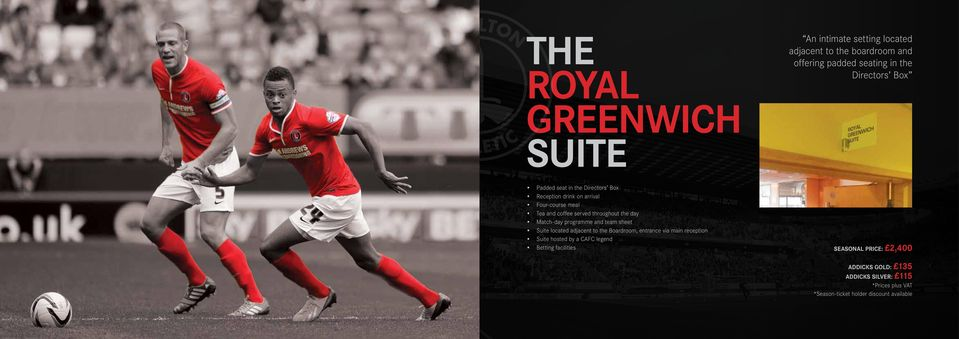 hosted by a CAFC legend Betting facilities An intimate setting located adjacent to the boardroom and offering padded seating in