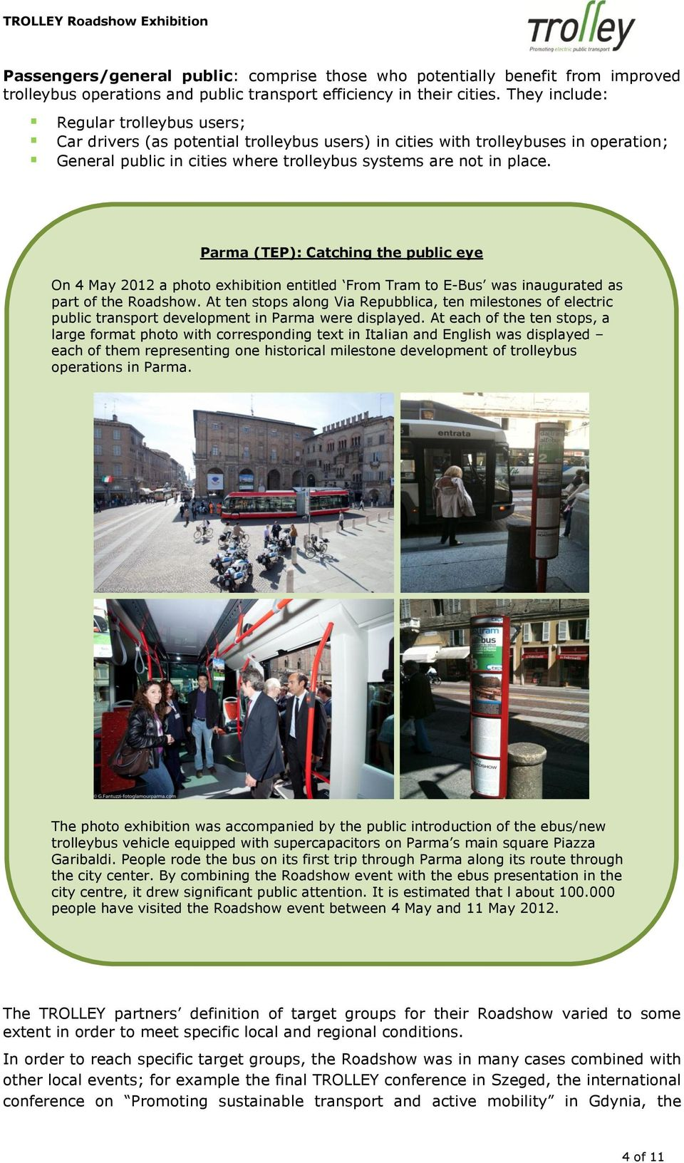 Parma (TEP): Catching the public eye On 4 May 2012 a photo exhibition entitled From Tram to E-Bus was inaugurated as part of the Roadshow.