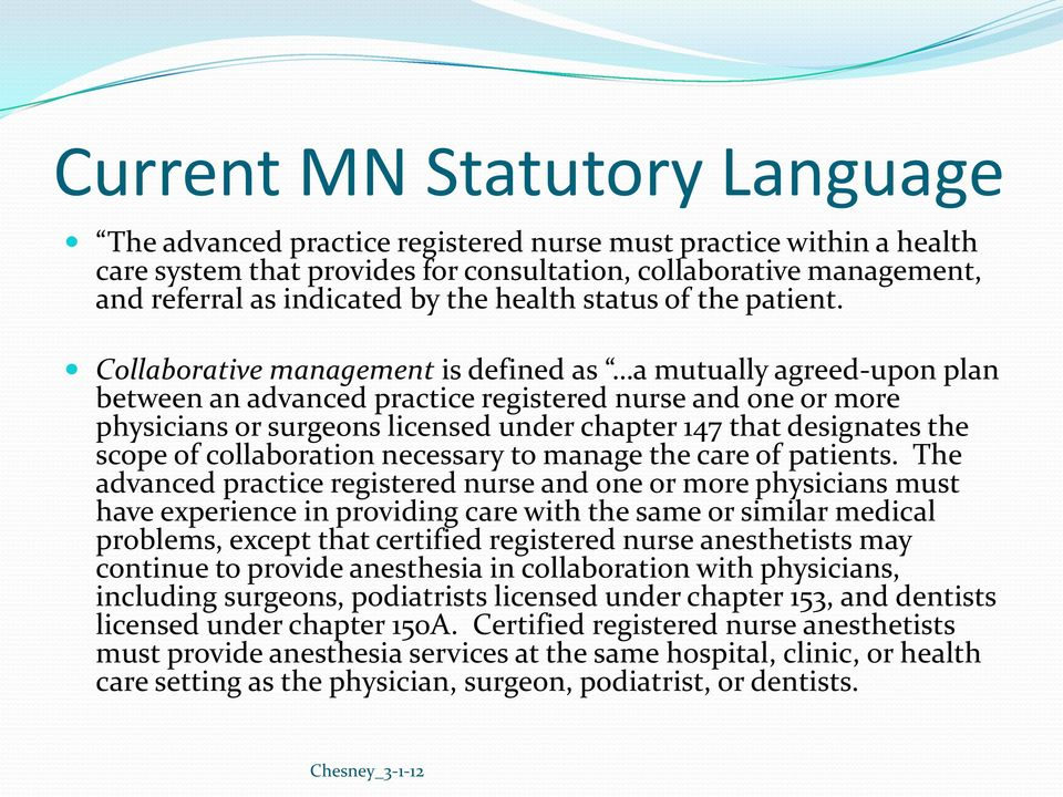 Collaborative management is defined as a mutually agreed-upon plan between an advanced practice registered nurse and one or more physicians or surgeons licensed under chapter 147 that designates the