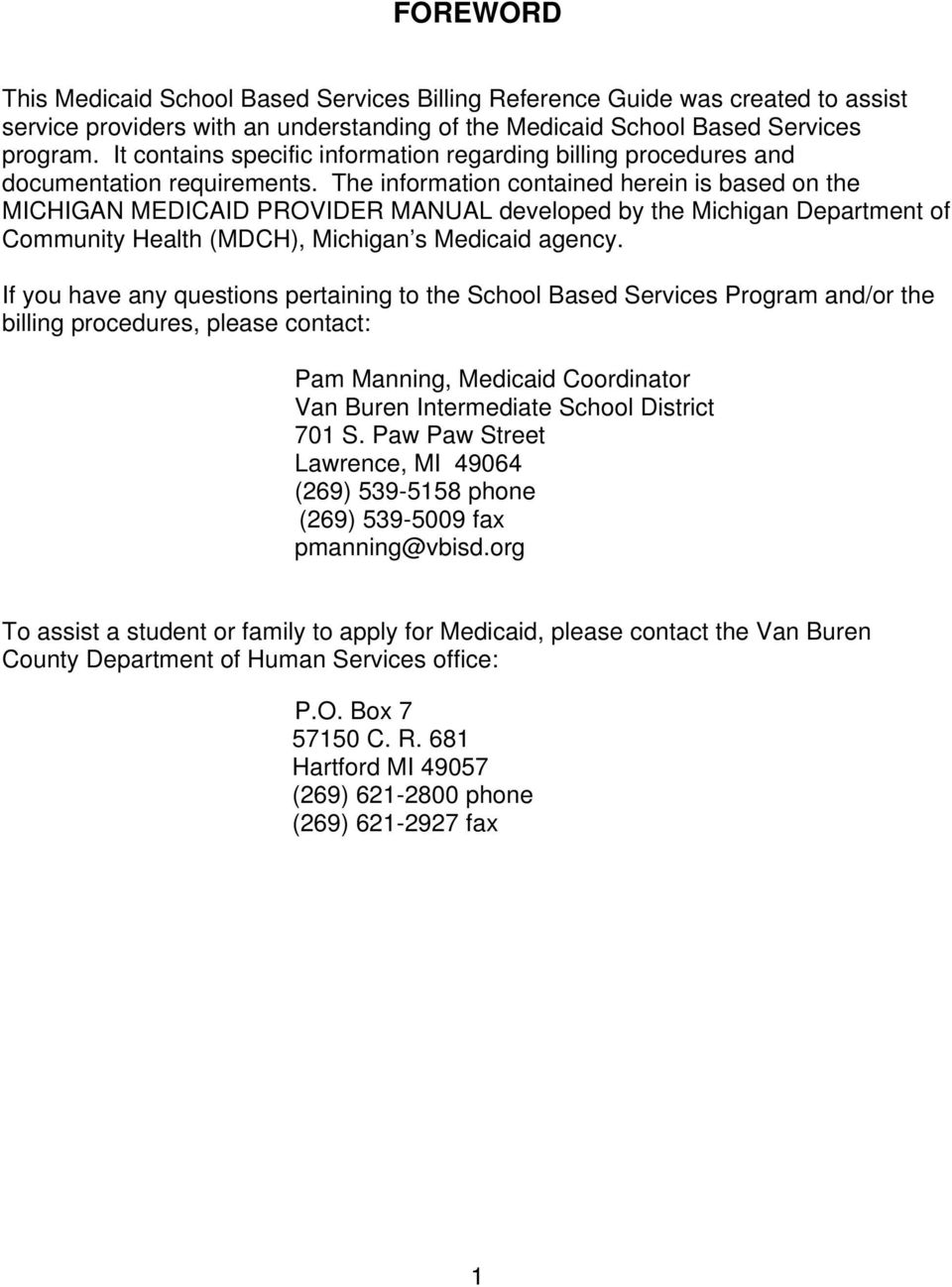 The information contained herein is based on the MICHIGAN MEDICAID PROVIDER MANUAL developed by the Michigan Department of Community Health (MDCH), Michigan s Medicaid agency.