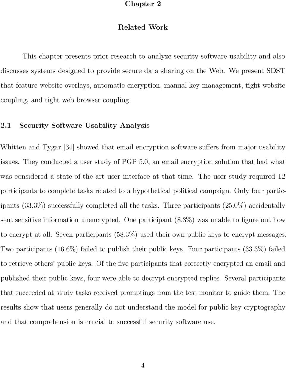 1 Security Software Usability Analysis Whitten and Tygar [34] showed that email encryption software suffers from major usability issues. They conducted a user study of PGP 5.