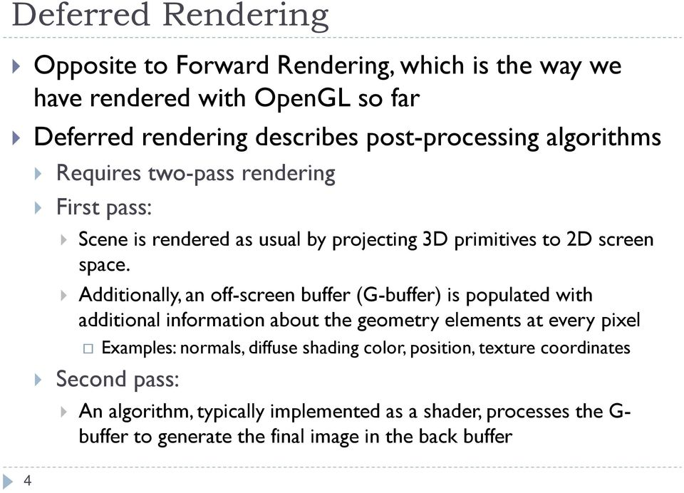 Additionally, an off-screen buffer (G-buffer) is populated with additional information about the geometry elements at every pixel Examples: normals,
