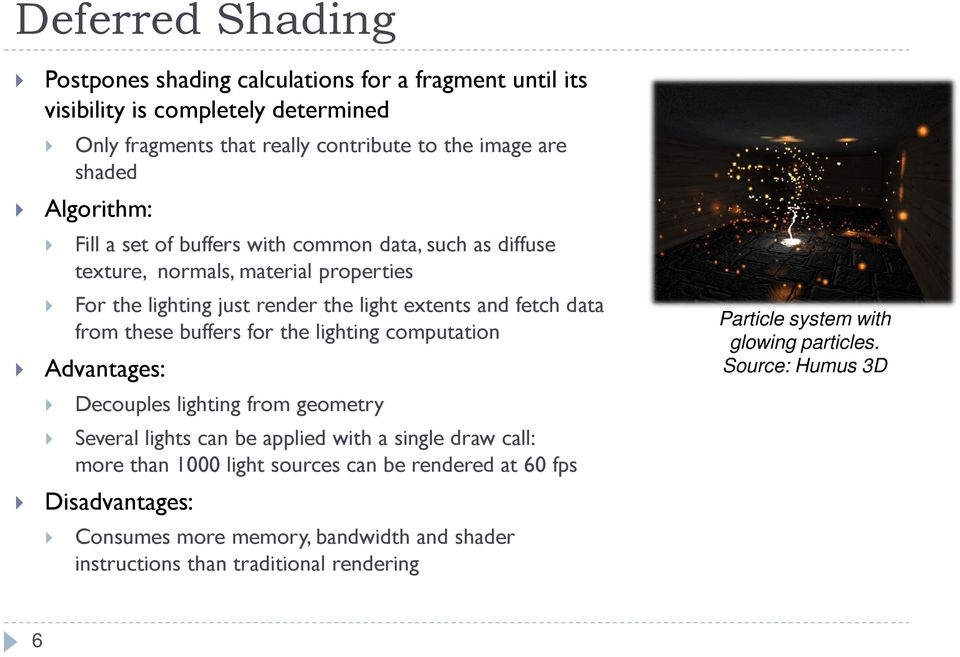 these buffers for the lighting computation Advantages: Decouples lighting from geometry Several lights can be applied with a single draw call: more than 1000 light sources