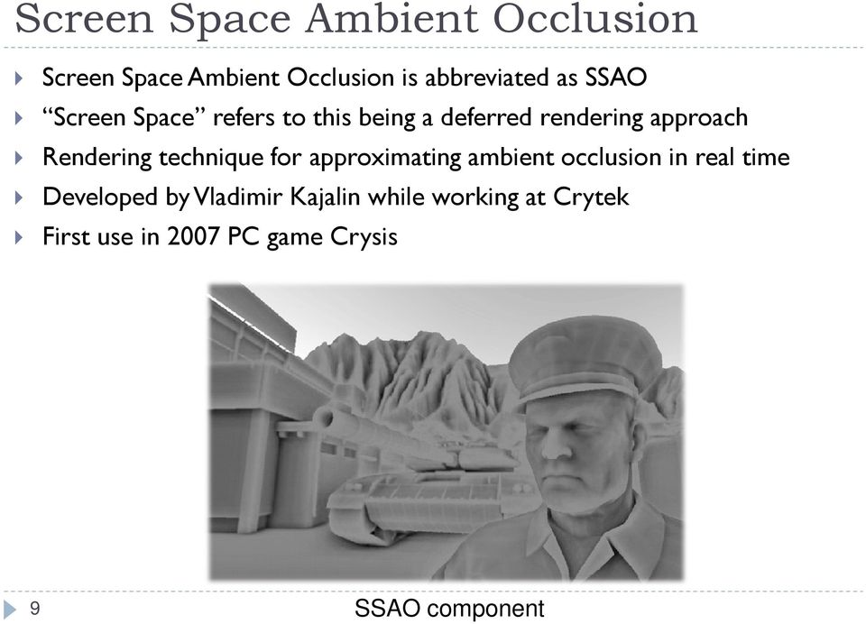 technique for approximating ambient occlusion in real time Developed by Vladimir