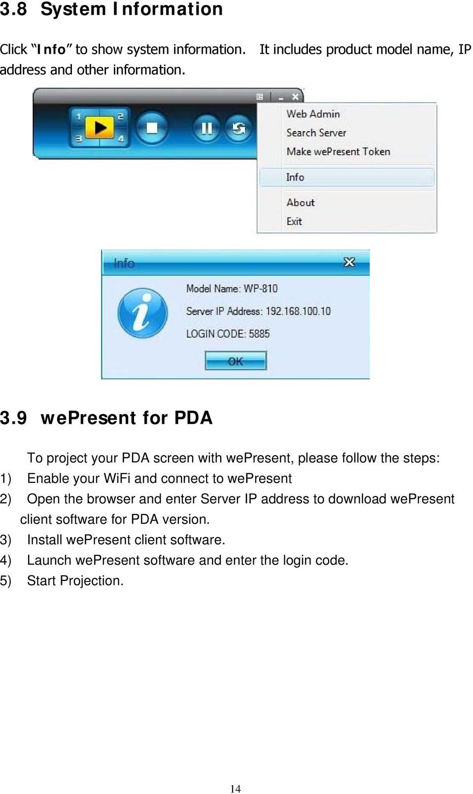 9 wepresent for PDA To project your PDA screen with wepresent, please follow the steps: 1) Enable your WiFi and connect