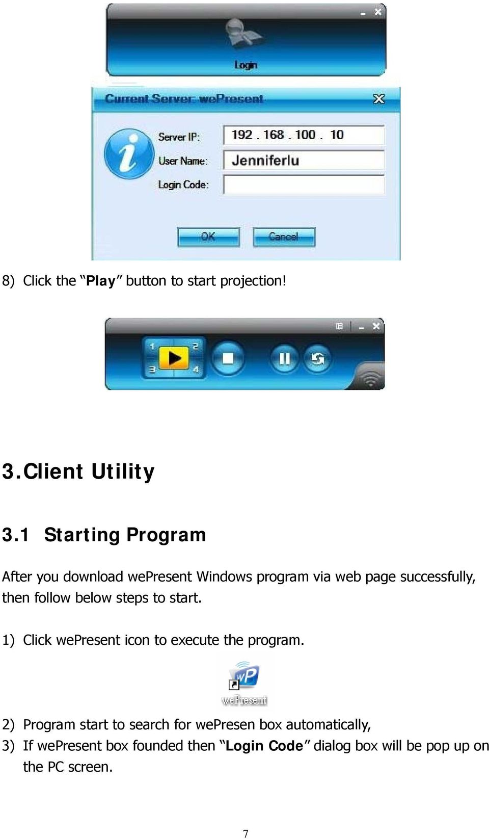 follow below steps to start. 1) Click wepresent icon to execute the program.