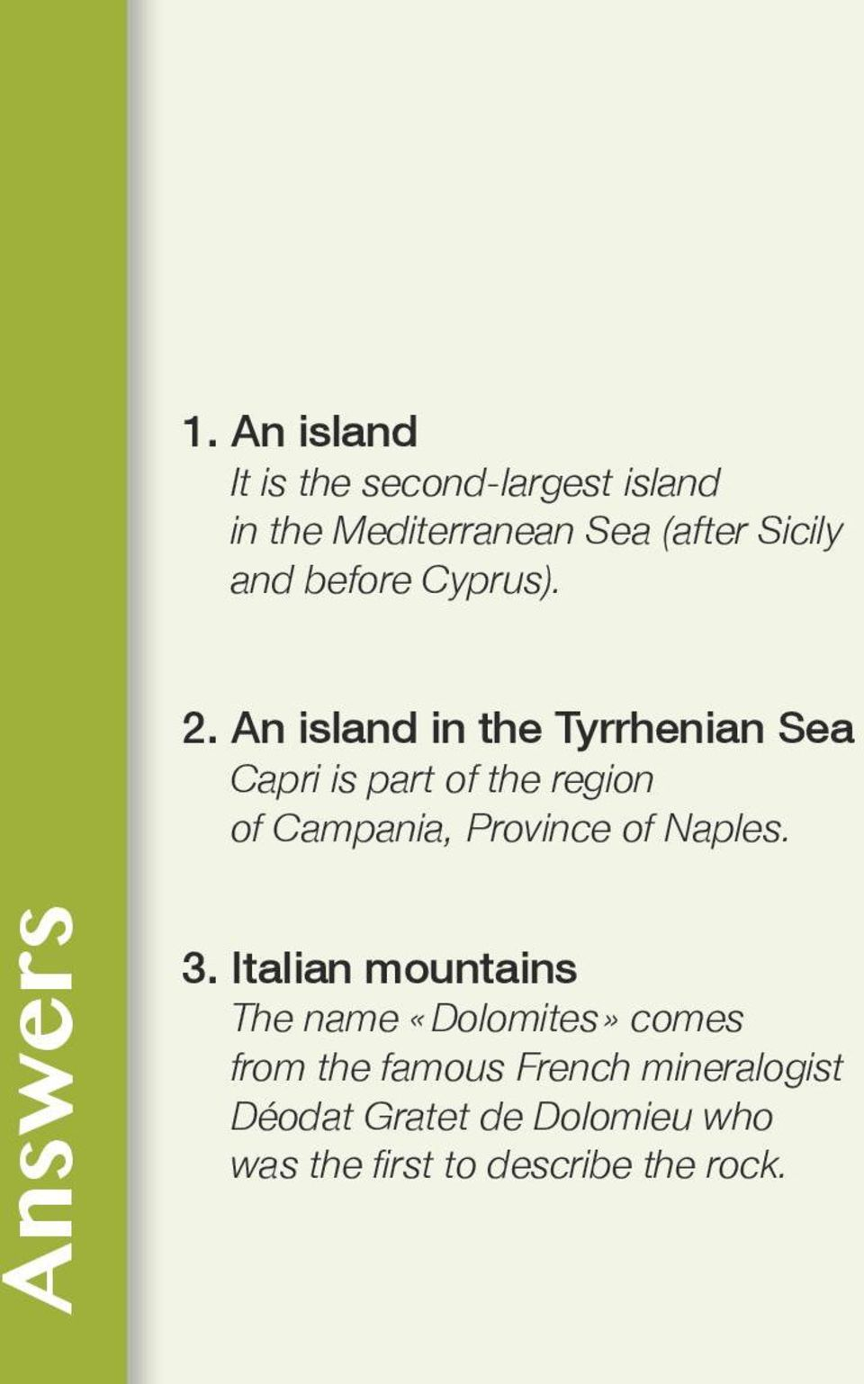 An island in the Tyrrhenian Sea Capri is part of the region of Campania, Province of