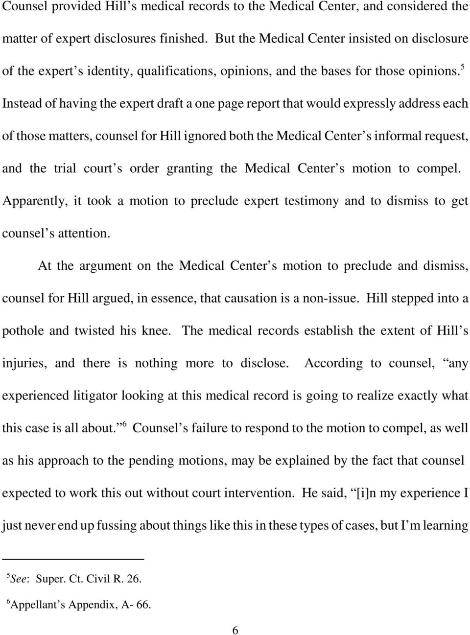 5 Instead of having the expert draft a one page report that would expressly address each of those matters, counsel for Hill ignored both the Medical Center s informal request, and the trial court s