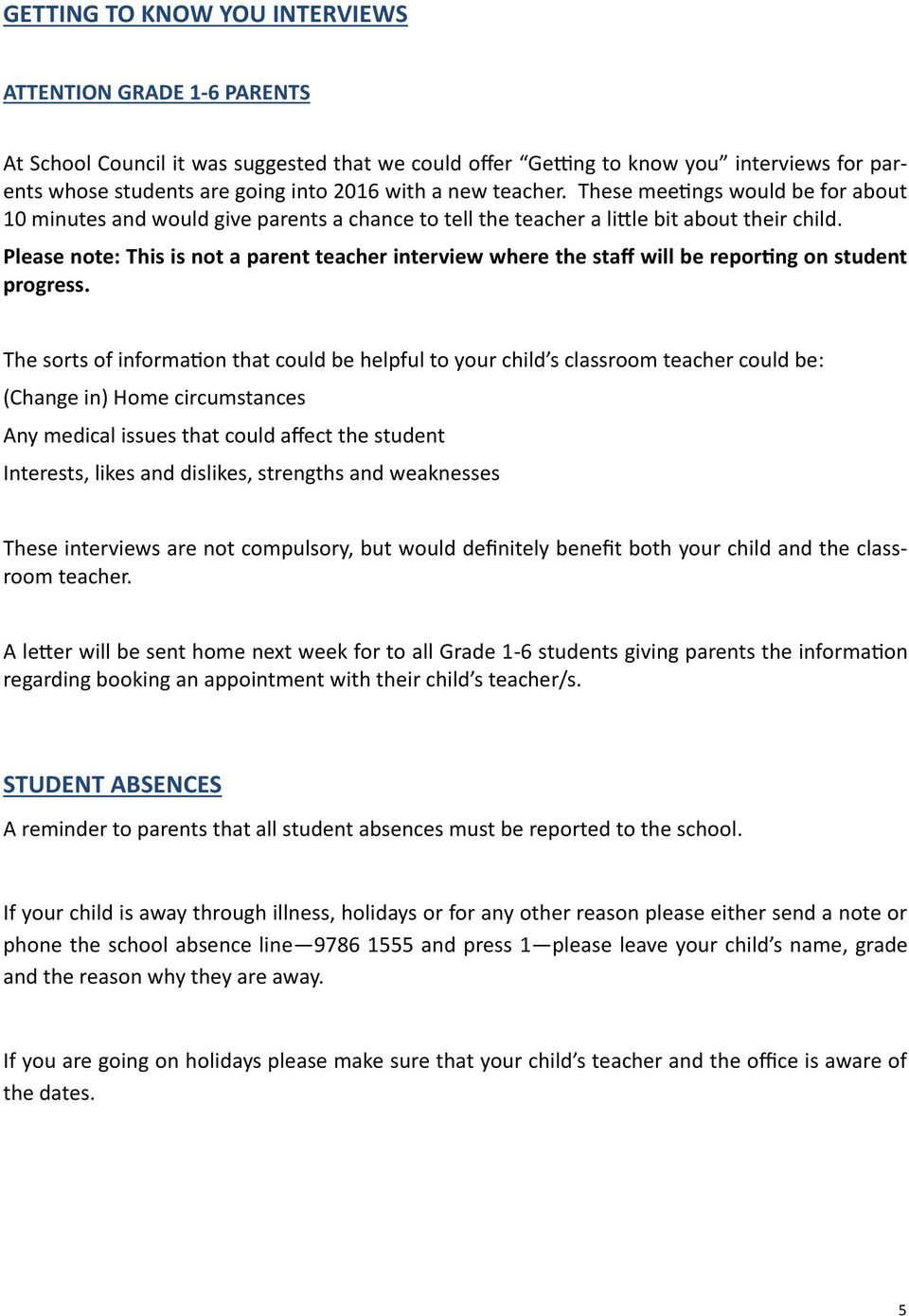 Please note: This is not a parent teacher interview where the staff will be reporting on student progress.