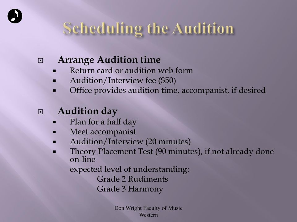 Meet accompanist Audition/Interview (20 minutes) Theory Placement Test (90 minutes), if