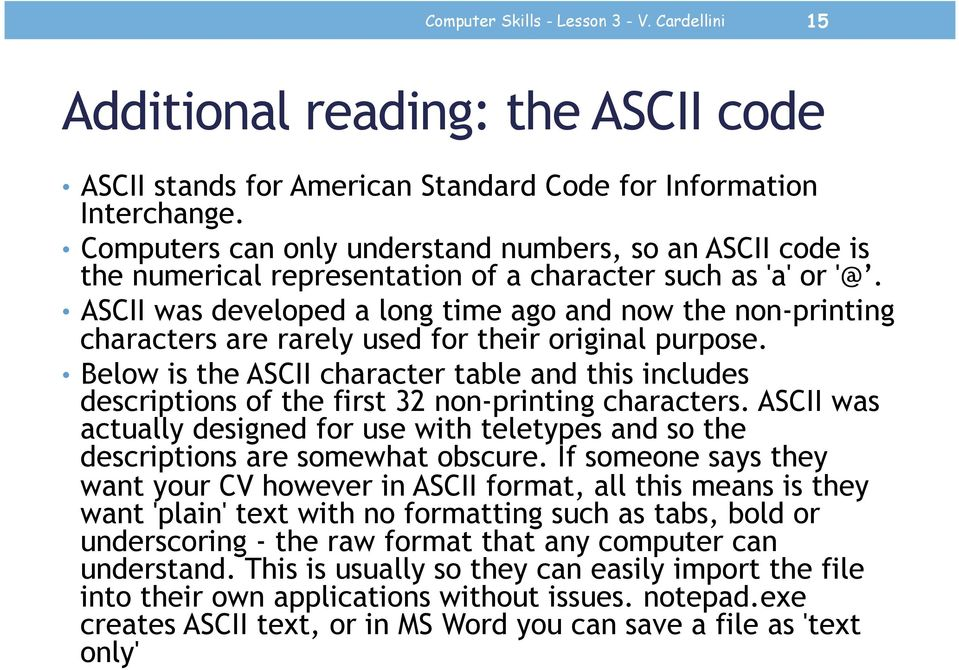 ASCII was developed a long time ago and now the non-printing characters are rarely used for their original purpose.
