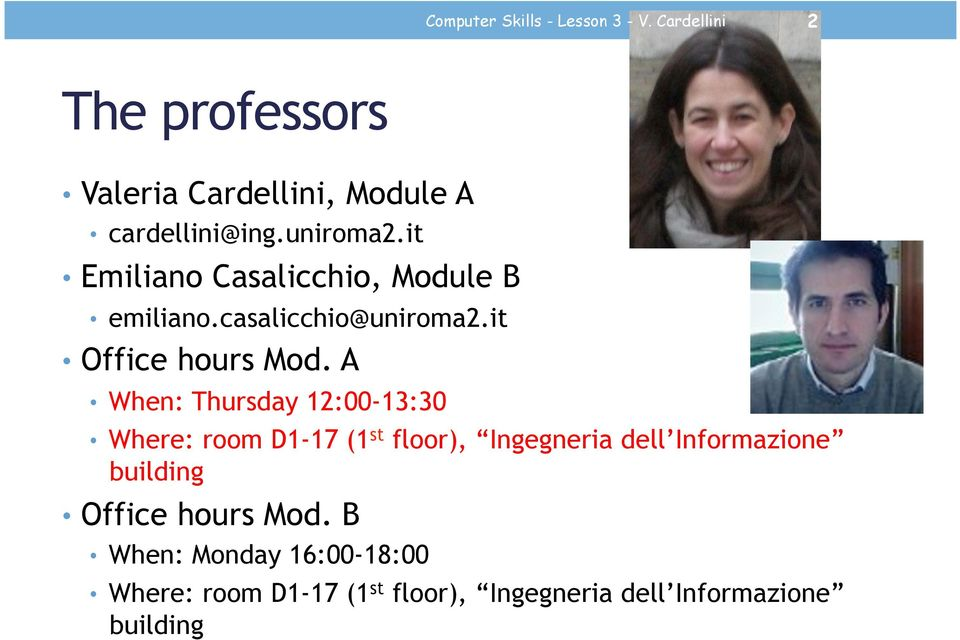it Emiliano Casalicchio, Module B emiliano.casalicchio@uniroma2.it Office hours Mod.