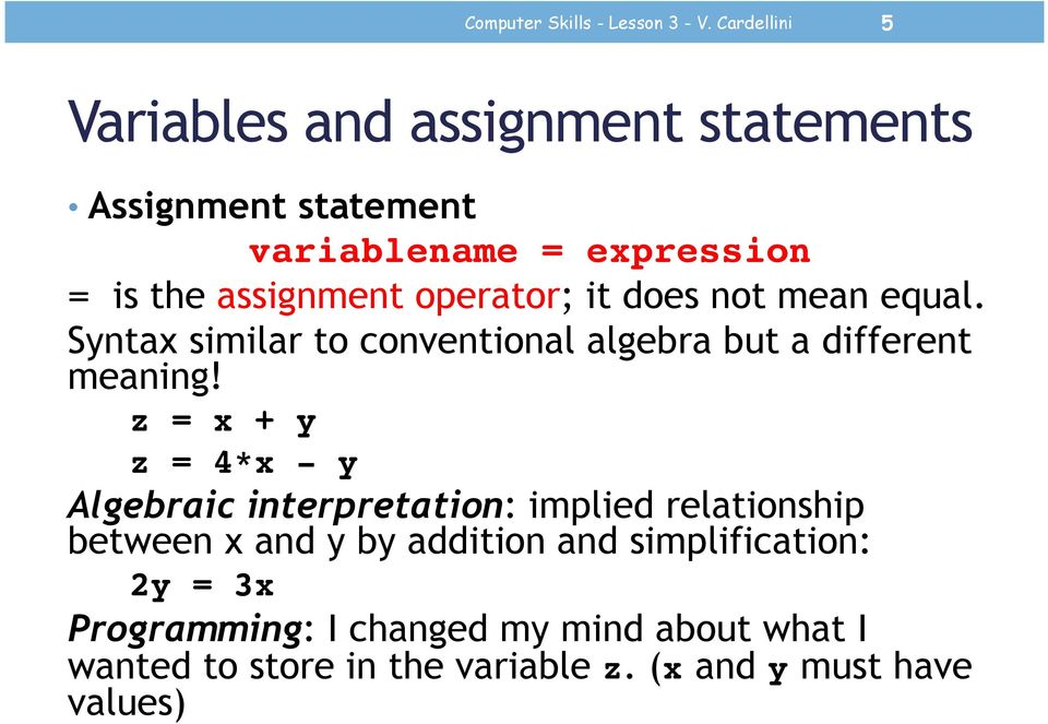 = is the assignment operator; it does not mean equal. Syntax similar to conventional algebra but a different meaning!