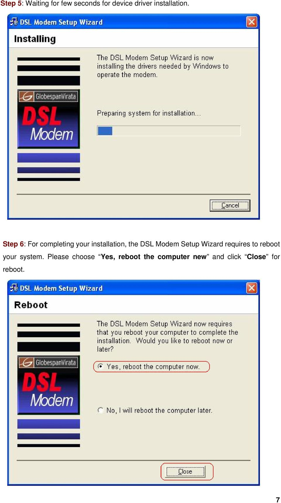 Step 6: For completing your installation, the DSL Modem