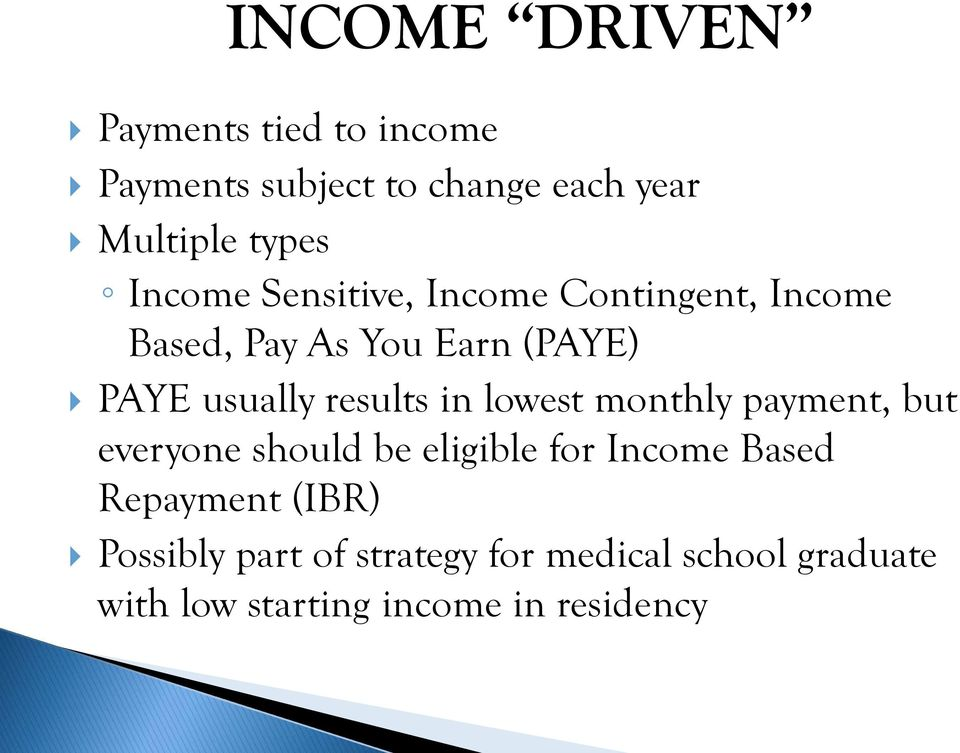 results in lowest monthly payment, but everyone should be eligible for Income Based