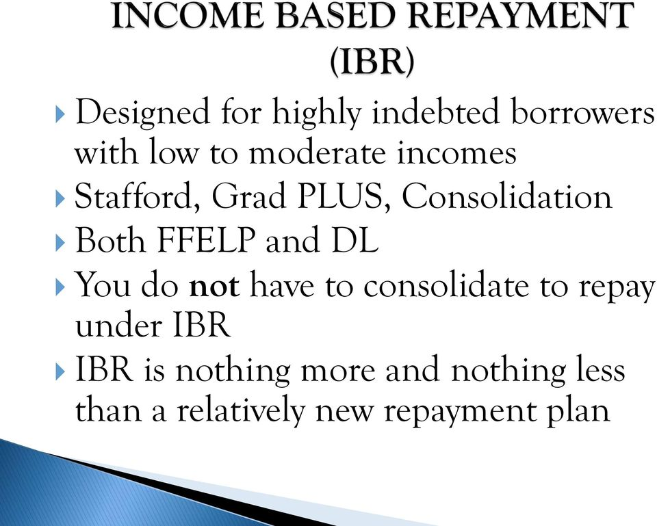 You do not have to consolidate to repay under IBR IBR is