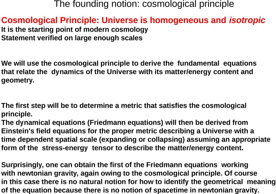 The first step will be to determine a metric that satisfies the cosmological principle.