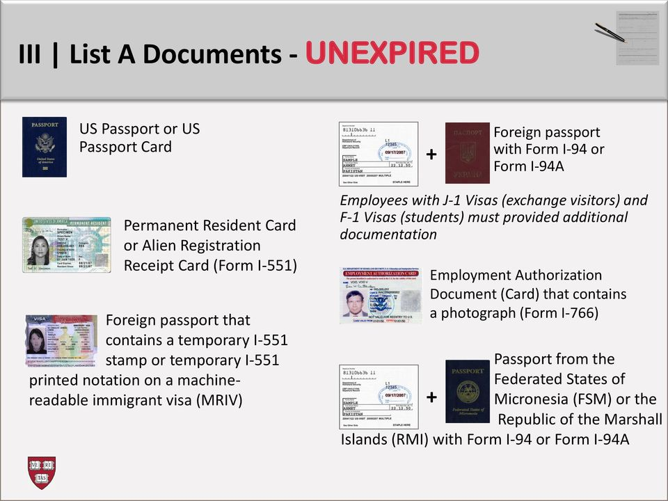Employees with J-1 Visas (exchange visitors) and F-1 Visas (students) must provided additional documentation Employment Authorization Document (Card) that