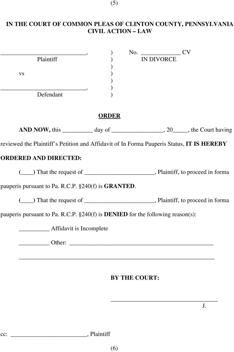 Pauperis Status, IT IS HEREBY ORDERED AND DIRECTED: ( ) That the request of, Plaintiff, to proceed in forma pauperis pursuant to Pa. R.C.P. 240(f) is GRANTED.