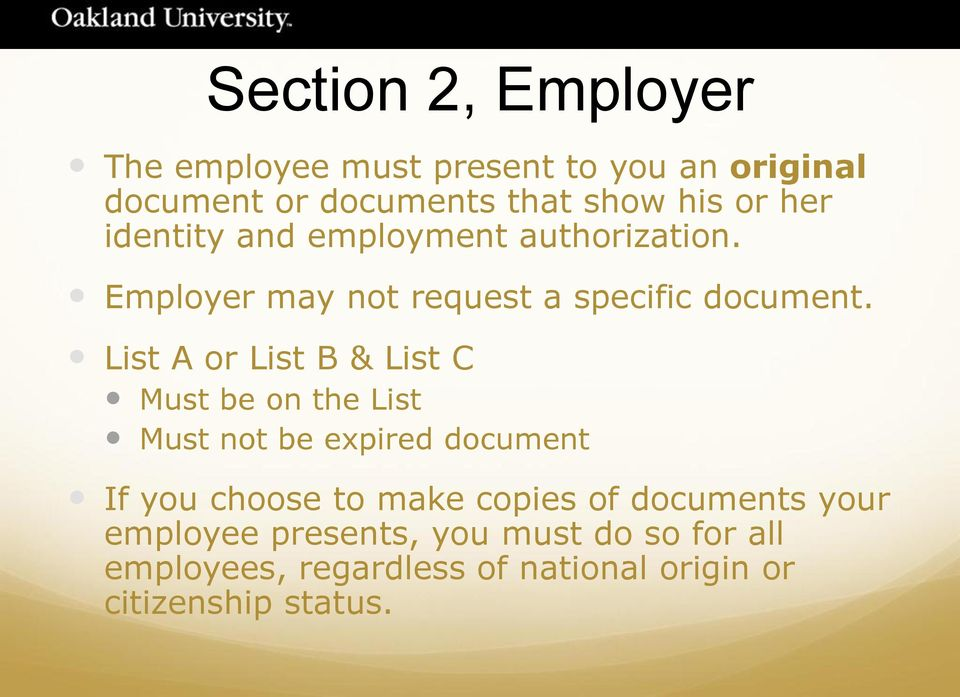 List A or List B & List C Must be on the List Must not be expired document If you choose to make copies