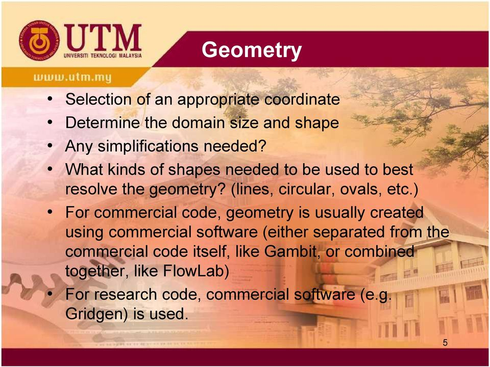 ) For commercial code, geometry is usually created using commercial software (either separated from the