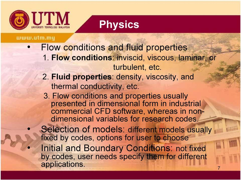 Flow conditions and properties usually presented in dimensional form in industrial commercial CFD software, whereas in nondimensional