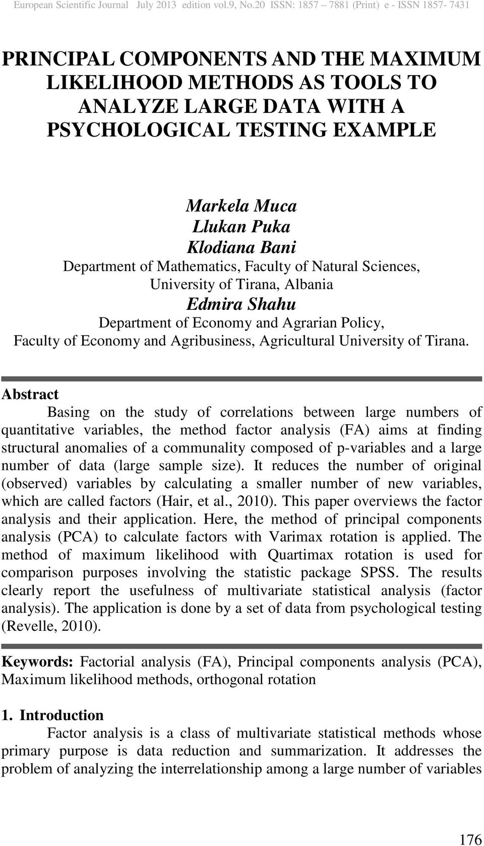 Abstract Basing on the study of correlations between large numbers of quantitative variables, the method factor analysis (FA) aims at finding structural anomalies of a communality composed of