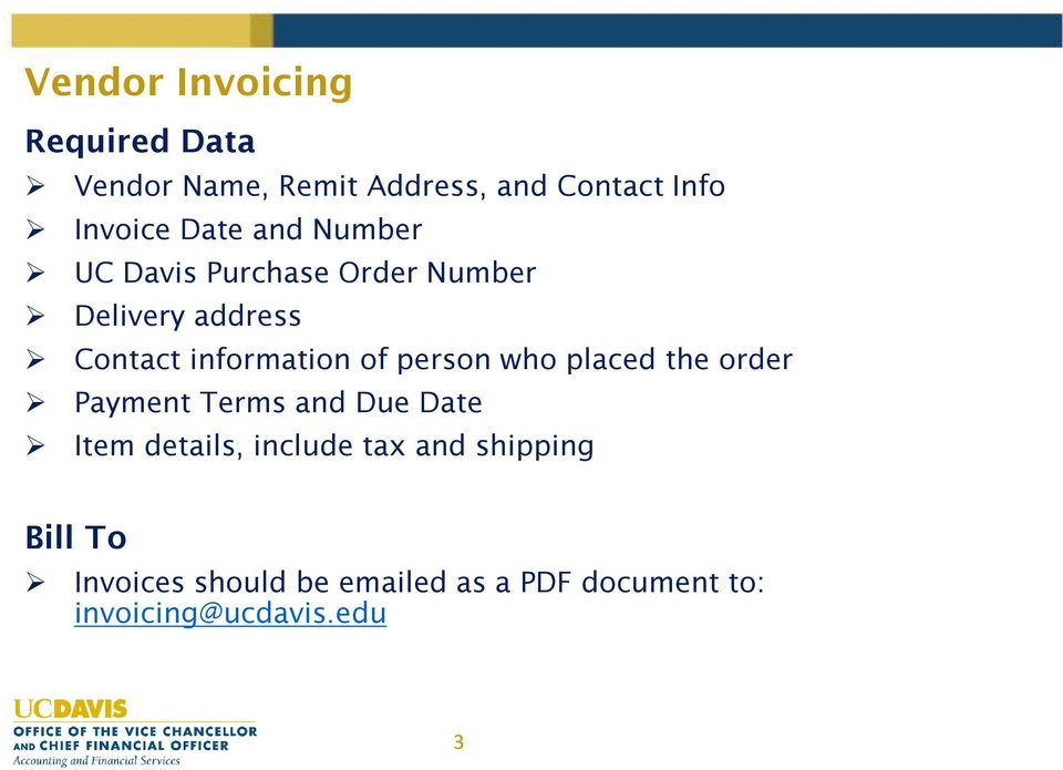 person who placed the order Payment Terms and Due Date Item details, include tax and