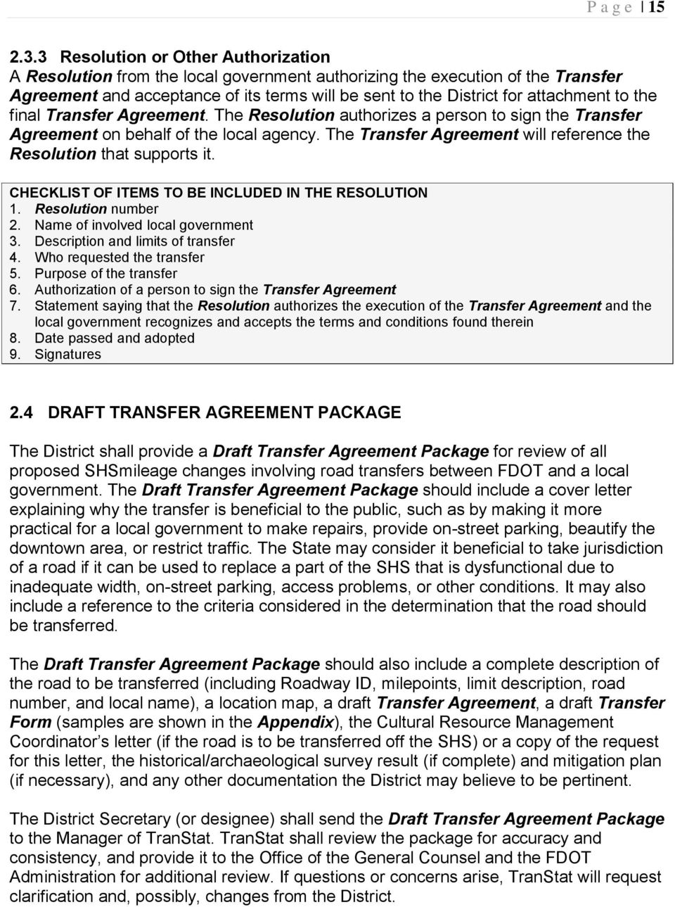 to the final Transfer Agreement. The Resolution authorizes a person to sign the Transfer Agreement on behalf of the local agency. The Transfer Agreement will reference the Resolution that supports it.