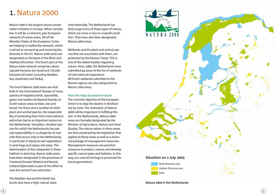 Natura 2000 areas are designated on the basis of the Birds and Habitats Directives.