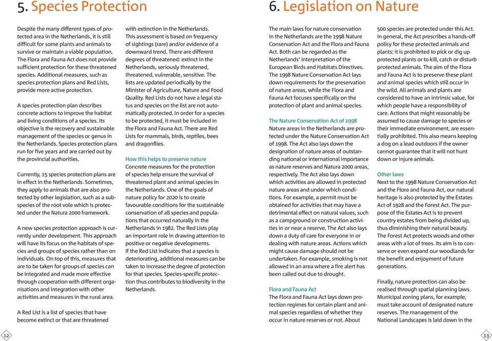 The Flora and Fauna Act does not provide sufficient protection for these threatened species. Additional measures, such as species protection plans and Red Lists, provide more active protection.