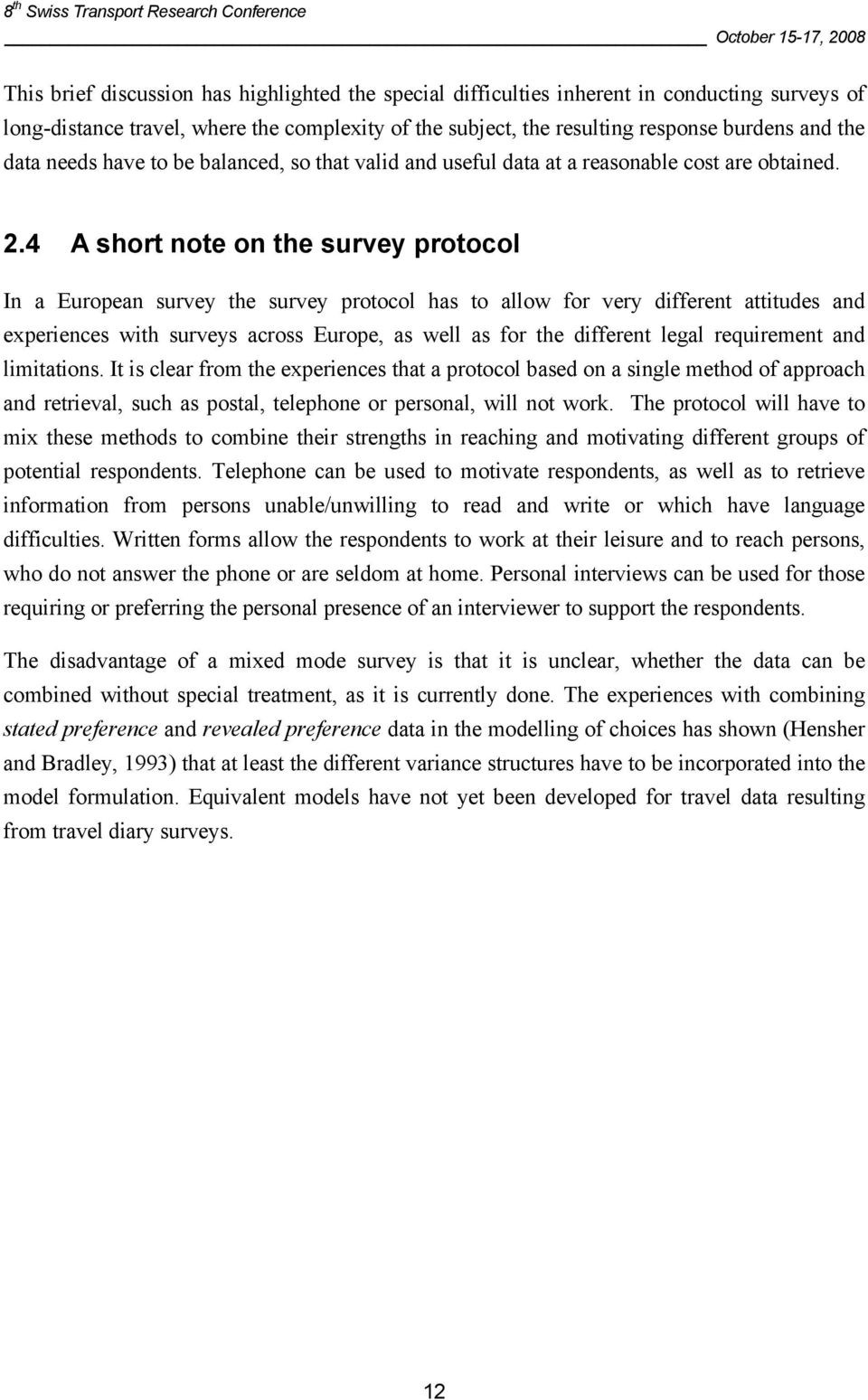 4 A short note on the survey protocol In a European survey the survey protocol has to allow for very different attitudes and experiences with surveys across Europe, as well as for the different legal