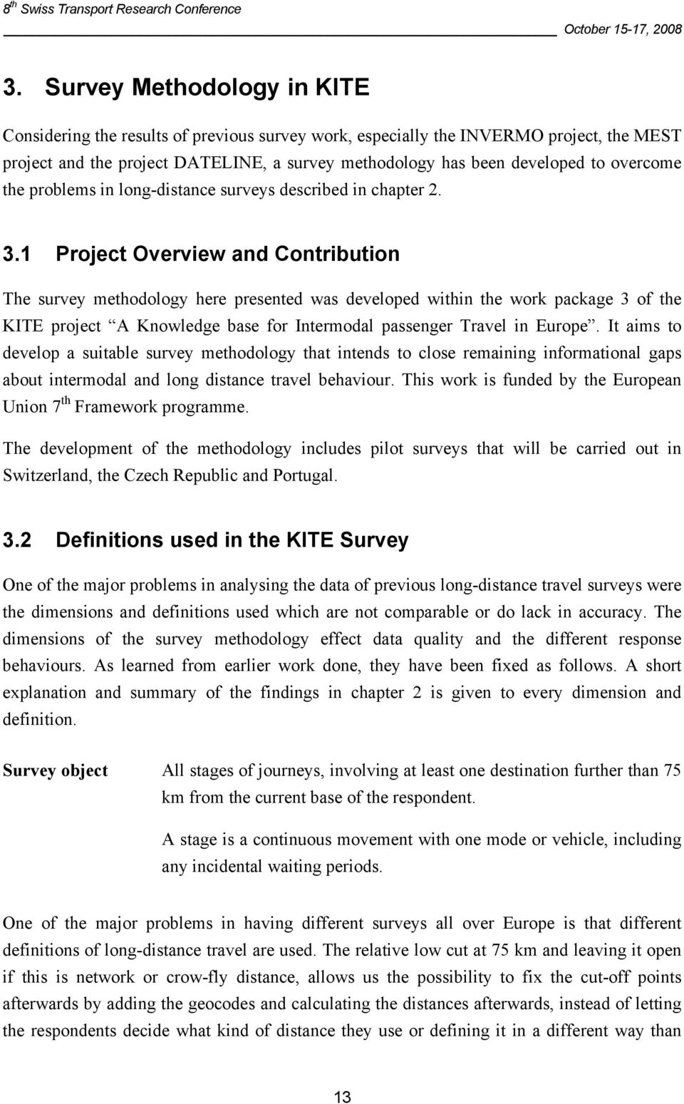 1 Project Overview and Contribution The survey methodology here presented was developed within the work package 3 of the KITE project A Knowledge base for Intermodal passenger Travel in Europe.