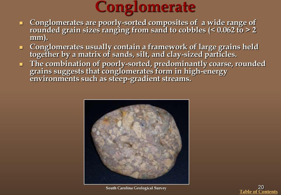 Conglomerates usually contain a framework of large grains held together by a matrix of sands, silt, and clay-sized