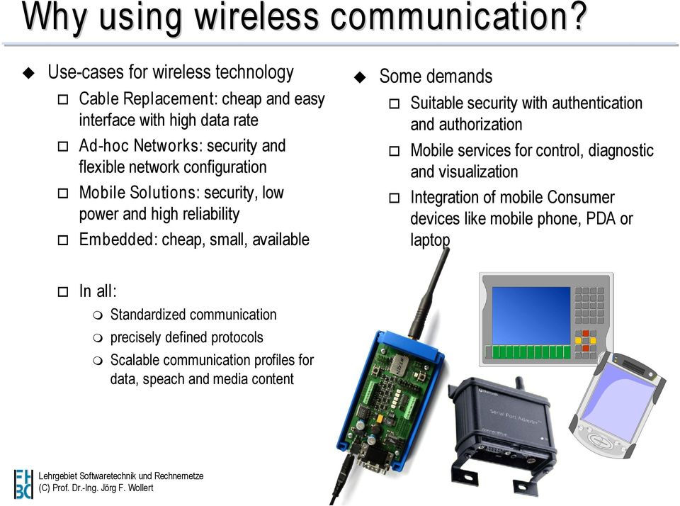 configuration Mobile Solutions: security, low power and high reliability Embedded: cheap, small, available Some demands Suitable security with