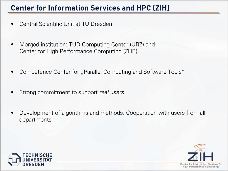 Competence Center for Parallel Computing and Software Tools Strong commitment to support