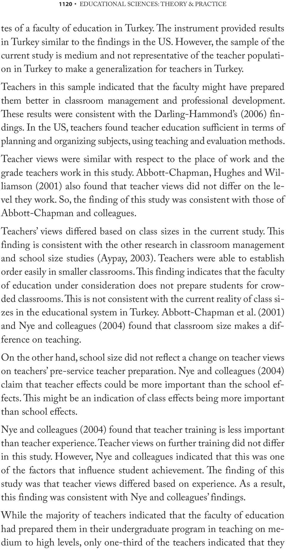Teachers in this sample indicated that the faculty might have prepared them better in classroom management and professional development.