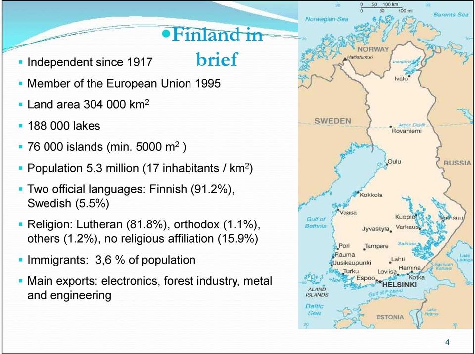 3 million (17 inhabitants / km 2 ) Two official languages: Finnish (91.2%), Swedish (5.