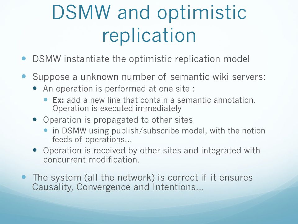 Operation is executed immediately Operation is propagated to other sites in DSMW using publish/subscribe model, with the notion feeds of