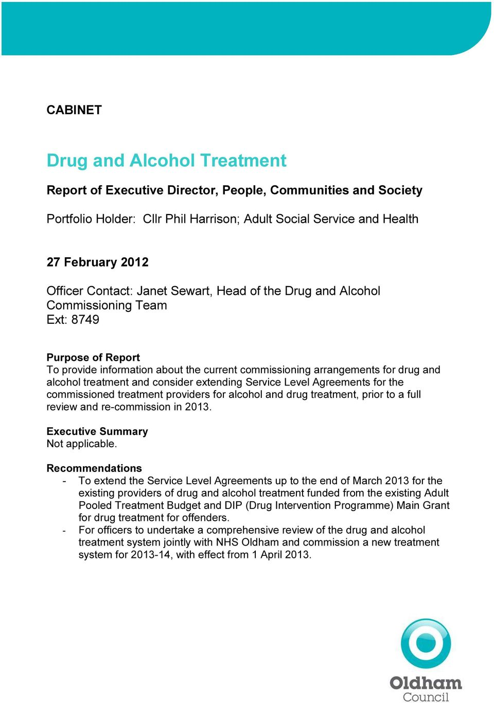 and consider extending Service Level Agreements for the commissioned treatment providers for alcohol and drug treatment, prior to a full review and re-commission in 2013.